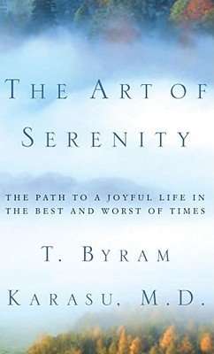 The Art of Serenity: The Path to a Joyful Life in the Best and Worst of Times - Karasu, T Byram