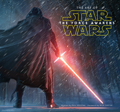 The Art of Star Wars: The Force Awakens - Szostak, Phil