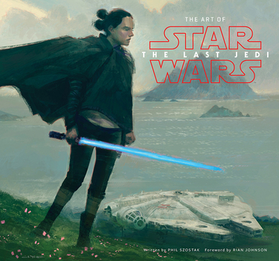 The Art of Star Wars: The Last Jedi - Szostak, Phil, and Johnson, Rian (Foreword by)