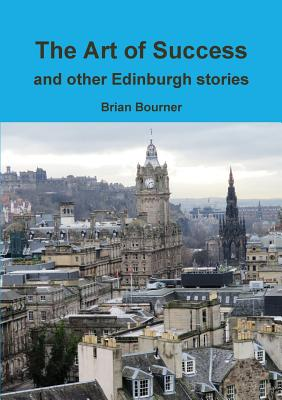 The Art of Success and other Edinburgh stories - Bourner, Brian