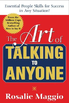 The Art of Talking to Anyone: Essential People Skills for Success in Any Situation: Essential People Skills for Success in Any Situation - Maggio, Rosalie