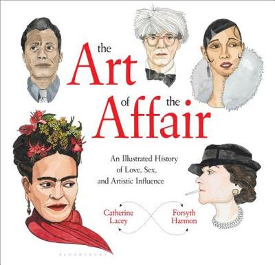 The Art of the Affair: An Illustrated History of Love, Sex, and Artistic Influence - Lacey, Catherine, and Harmon, Forsyth