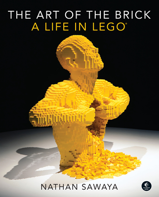 The Art of the Brick: A Life in Lego - Sawaya, Nathan