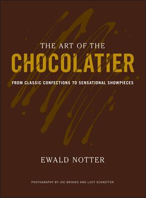 The Art of the Chocolatier: From Classic Confections to Sensational Showpieces - Notter, Ewald, and Brooks, Joe, and Schaeffer, Lucy