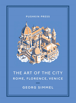 The Art of the City: Rome, Florence, Venice - Simmel, Georg, and Stone, Will (Translated by)