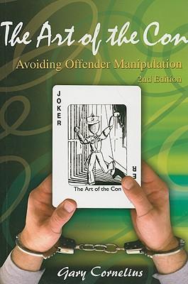 The Art of the Con: Avoiding Offender Manipulation - Cornelius, Gary F