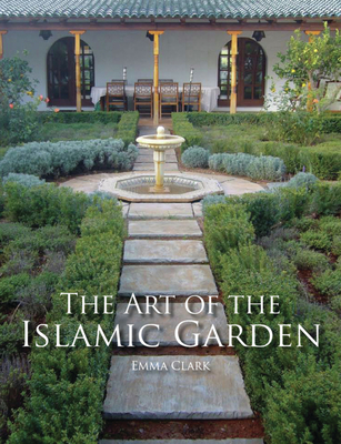 The Art of the Islamic Garden - Clark, Emma
