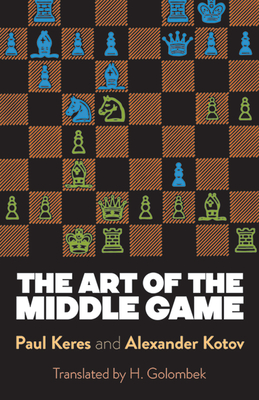 The Art of the Middle Game - Keres, Paul, and Kotov, Alexander