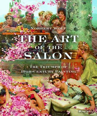 The Art of the Salon: The Triumph of 19th-Century Painting - Wolf, Norbert