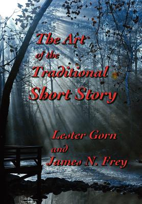 The Art of the Traditional Short Story - Gorn, Lester, and Frey, James N