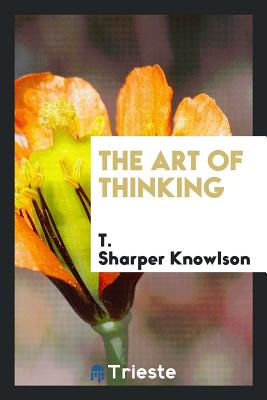 The Art of Thinking - Knowlson, T Sharper