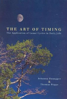 The Art of Timing: The Application of Lunar Cycles in Daily Life - Paungger, Johanna, and Poppe, Thomas