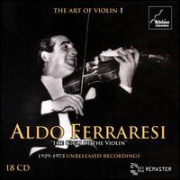 """The Art of Violin, Vol. 1: Aldo Ferraresi """"The Gigli of the Violin"""" - 1929-1973 Unreleased Recordings - Aldo Ferraresi (violin); Aldo Ferraresi (candenza); Augusto Ferraresi (piano); Carlo Vidusso (piano);..."""
