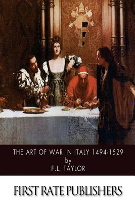 The Art of War in Italy 1494-1529 - Taylor, F L