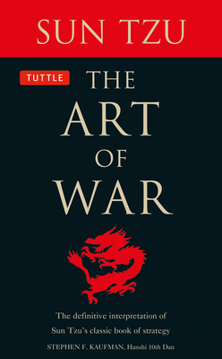The Art of War: The Definitive Interpretation of Sun Tzu's Classic Book of Strategy - Tzu, Sun, and Kaufman, Stephen F