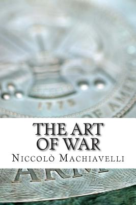 The Art of War - Machiavelli, Niccolo, and Whitehorne, Peter (Translated by)