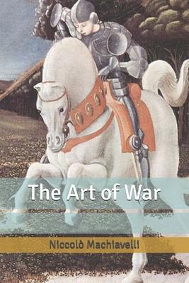 The Art of War - Machiavelli, Niccolò