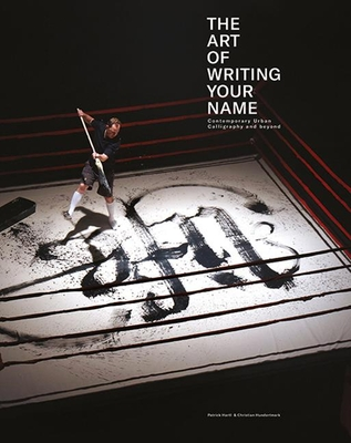 The Art of Writing Your Name: Urban Calligraphy and Beyond - Hundertmark, Christian, and Hartl, Patrick
