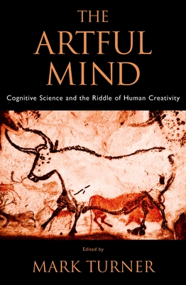 The Artful Mind: Cognitive Science and the Riddle of Human Creativity - Turner, Mark (Editor)
