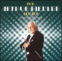 The Arthur Fiedler Legacy: Evening at the Pops - Arthur Fiedler