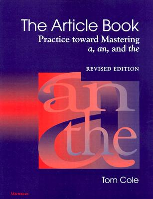 The Article Book: Practice Toward Mastering A, An, and the - Cole, Tom