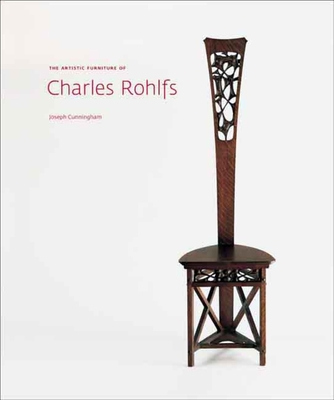 The Artistic Furniture of Charles Rohlfs - Cunningham, Joseph