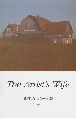 The Artist's Wife: Relections on Summers at the Cottage and Life in the Door County Arts Community 1979-1985 - Bowers, Betty