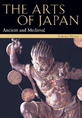 The Arts of Japan: Ancient and Medieval Vol. 1 - Noma, Seiroku, and Rosenfeld, John (Translated by)