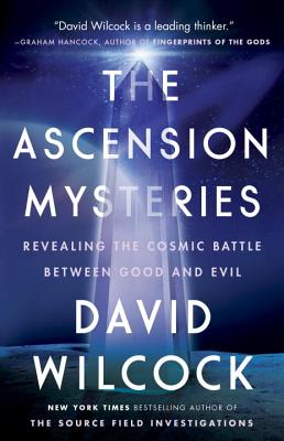 The Ascension Mysteries: Revealing the Cosmic Battle Between Good and Evil - Wilcock, David