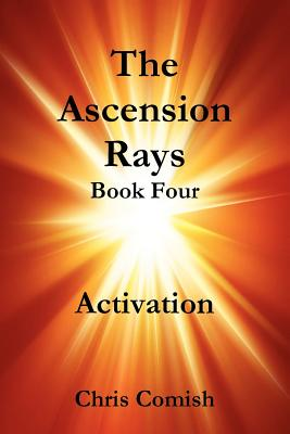 The Ascension Rays, Book Four: Activation - Comish, Chris