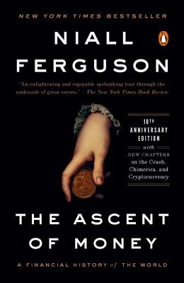 The Ascent of Money: A Financial History of the World: 10th Anniversary Edition - Ferguson, Niall