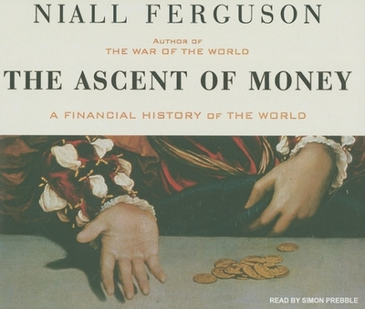 The Ascent of Money: A Financial History of the World - Ferguson, Niall, and Prebble, Simon (Narrator)