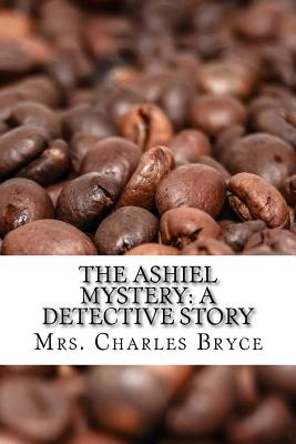 The Ashiel Mystery: A Detective Story - Bryce, Mrs Charles