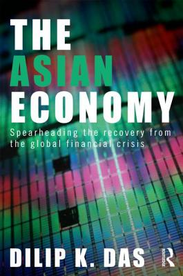 The Asian Economy: Spearheading the Recovery from the Global Financial Crisis - Das, Dilip K, P.E.