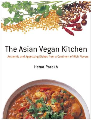 The Asian Vegan Kitchen: Authentic and Appetizing Dishes from a Continent of Rich Flavors - Parekh, Hema, and Hamamura, Tae (Photographer)