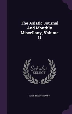 The Asiatic Journal and Monthly Miscellany, Volume 11 - Company, East India