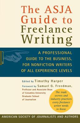 The Asja Guide to Freelance Writing - Timothy, Harper, and Harper, Timothy (Editor), and Freedman, Samuel G (Foreword by)