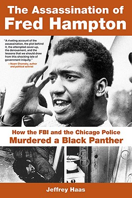 The Assassination of Fred Hampton: How the FBI and the Chicago Police Murdered a Black Panther - Haas, Jeffrey