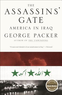 The Assassins' Gate: America in Iraq - Packer, George