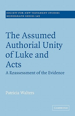 The Assumed Authorial Unity of Luke and Acts: A Reassessment of the Evidence - Walters, Patricia