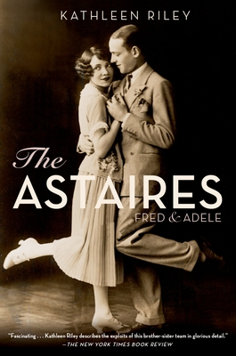 The Astaires: Fred & Adele - Riley, Kathleen