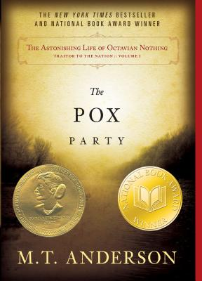 The Astonishing Life of Octavian Nothing, Traitor to the Nation, Volume I: The Pox Party - Anderson, M T