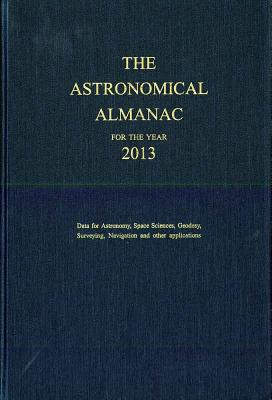 The Astronomical Almanac 2013 - Nautical Almanac Office (U S ) (Compiled by)