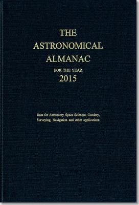 The Astronomical Almanac 2015 - Government Publications Office (Editor)