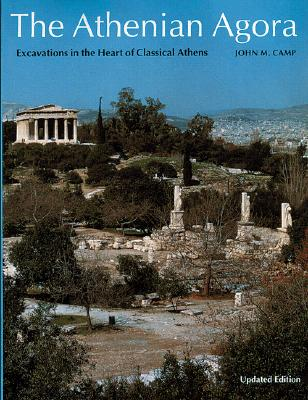The Athenian Agora: Excavations in the Heart of Classical Athens - Camp, John M, and Renfrew, Colin (Foreword by)