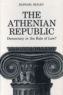 The Athenian Republic: Democracy of the Rule of Law? - Sealey, Raphael