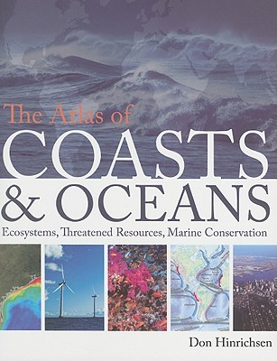 The Atlas of Coasts & Oceans: Ecosystems, Threatened Resources, Marine Conservation - Hinrichsen, Don