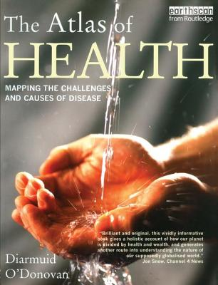 The Atlas of Health: Mapping the Challenges and Causes of Disease - O'Donovan, Diarmuid