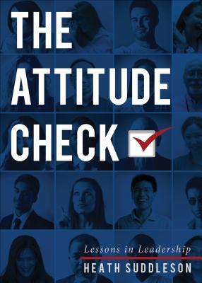 The Attitude Check: Lessons in Leadership - Suddleson, Heath