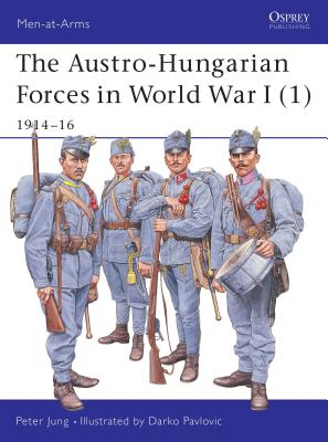 The Austro-Hungarian Forces in World War I (1): 1914-16 - Jung, Peter, Dr.
